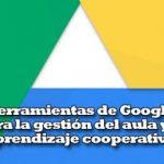 Herramientas de Google para la gestión del aula y el aprendizaje cooperativo