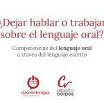 ¿Dejar hablar o trabajar sobre el lenguaje oral?