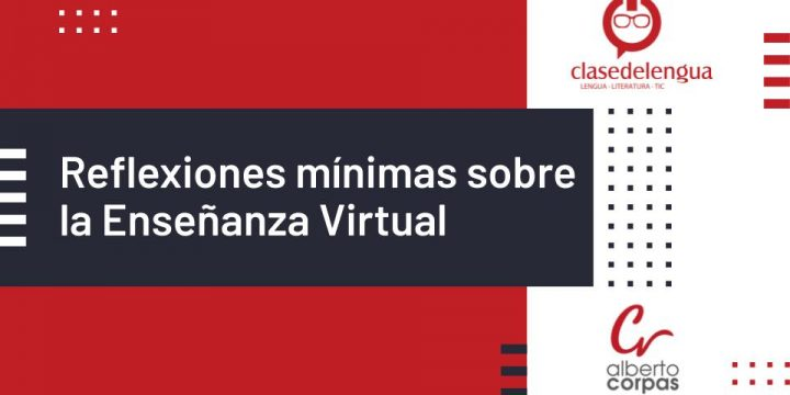 Reflexiones mínimas sobre la Enseñanza Virtual